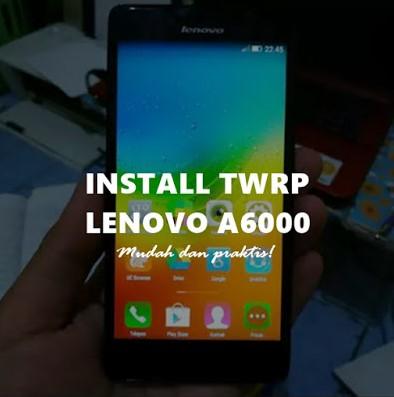 CARA INSTALL TWRP LENOVO A6000