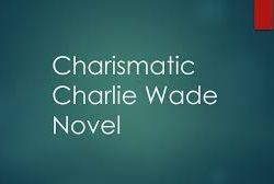 Baca Novel Charlie Wade Bab 3347 | Link Baca disini